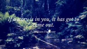 If a story is in you, it has got to come out.