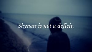 Shyness is not a deficit.